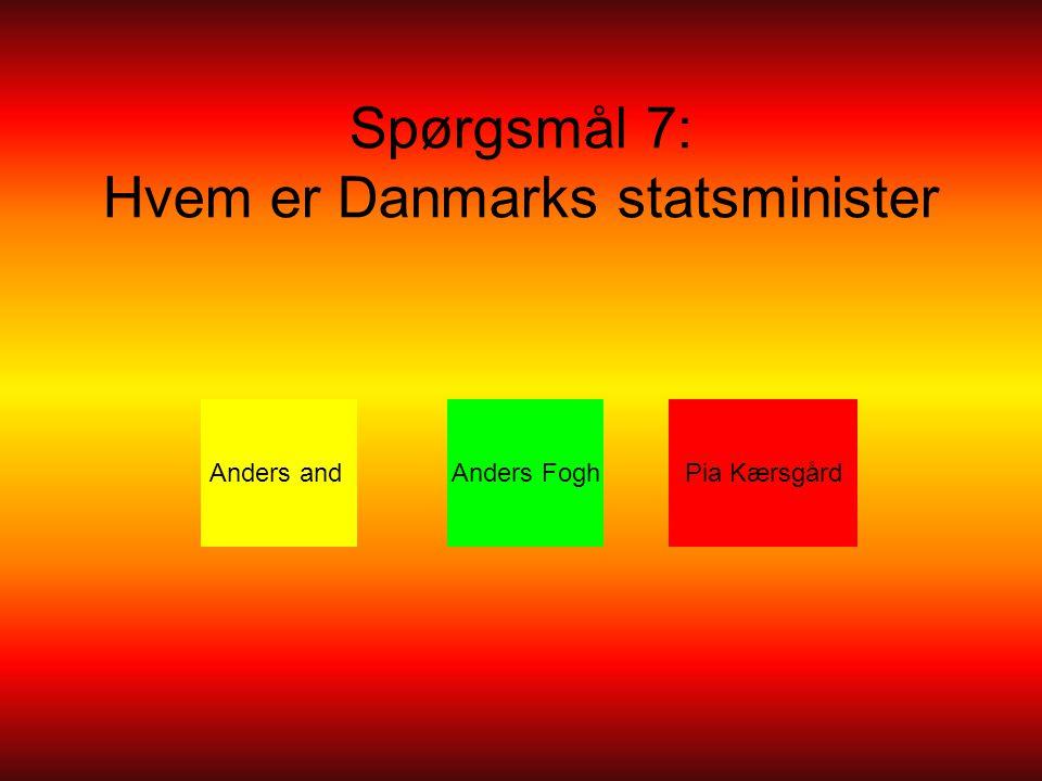Spørgsmål 7: Hvem er Danmarks statsminister