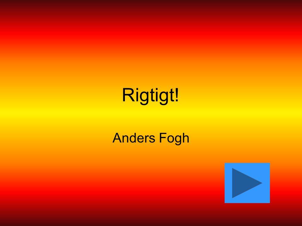 Rigtigt! Anders Fogh