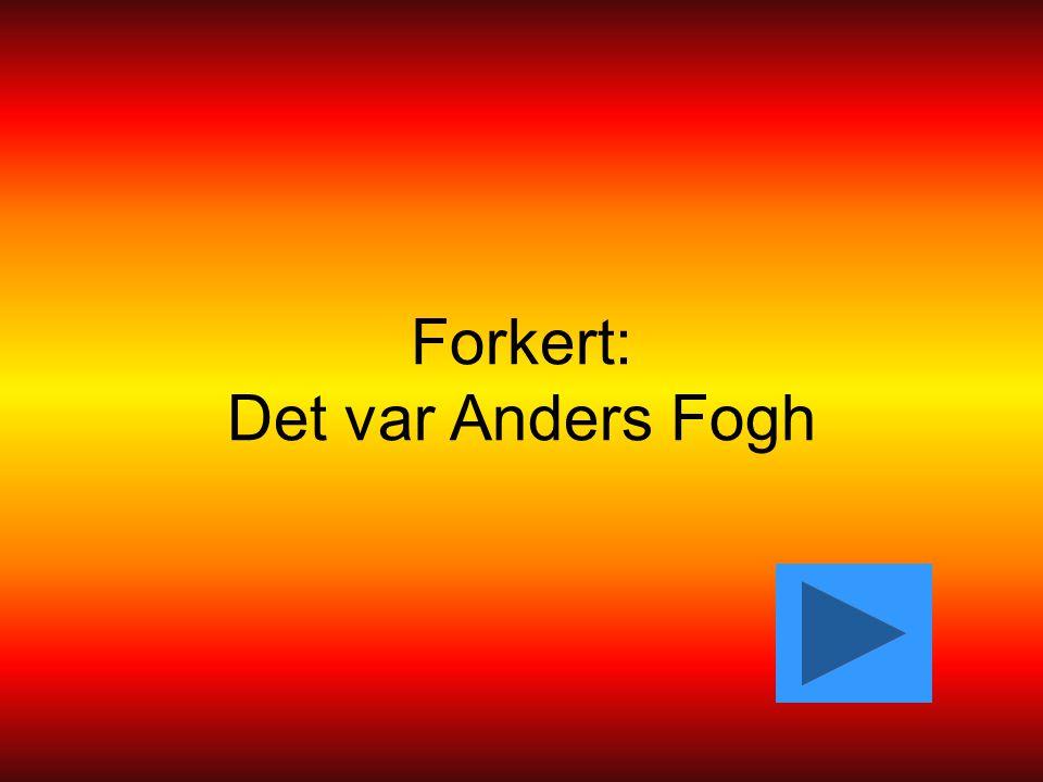 Forkert: Det var Anders Fogh