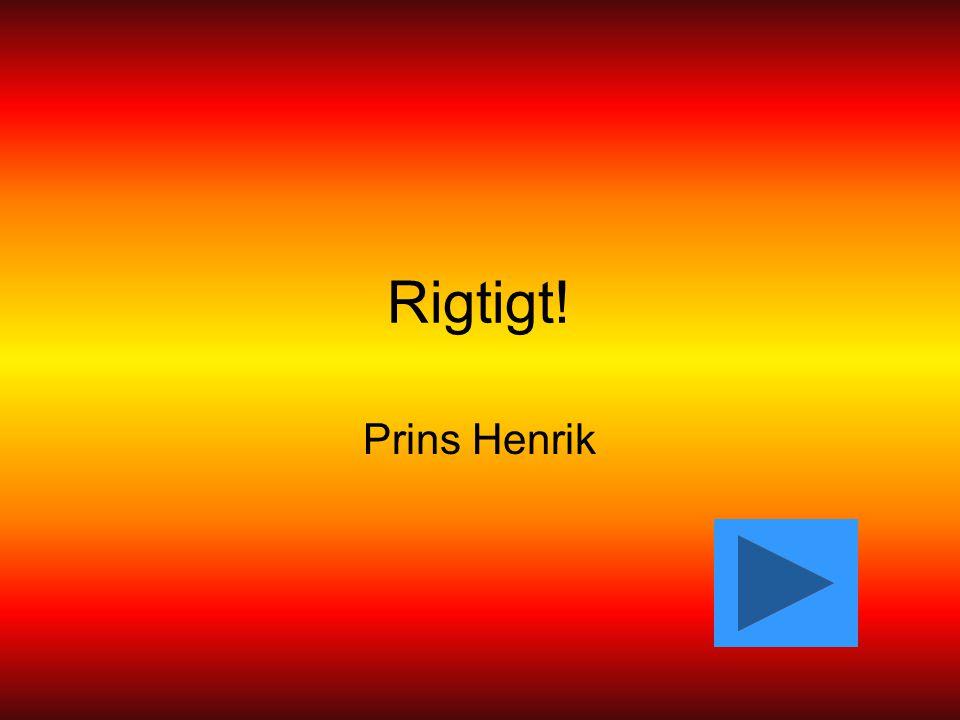 Rigtigt! Prins Henrik