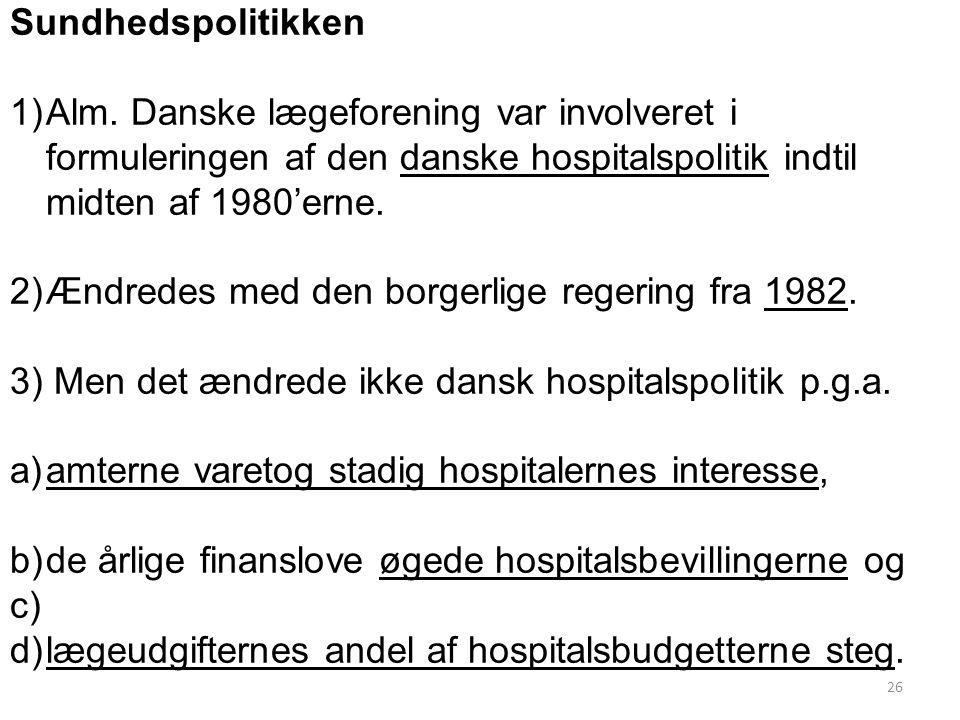 Sundhedspolitikken Alm. Danske lægeforening var involveret i formuleringen af den danske hospitalspolitik indtil midten af 1980'erne.