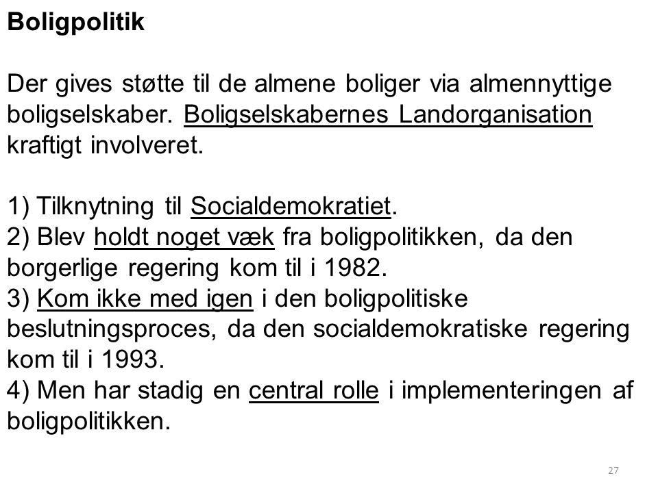 Boligpolitik Der gives støtte til de almene boliger via almennyttige boligselskaber. Boligselskabernes Landorganisation kraftigt involveret.