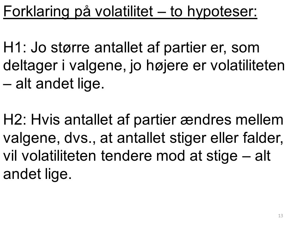 Forklaring på volatilitet – to hypoteser: