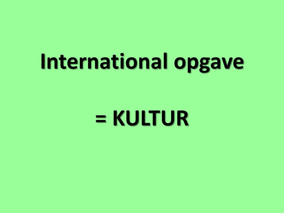 International opgave = KULTUR