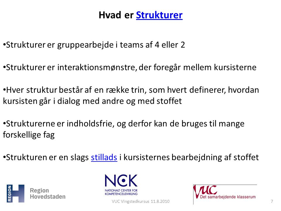 Hvad er Strukturer Strukturer er gruppearbejde i teams af 4 eller 2