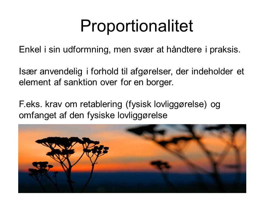 Proportionalitet Enkel i sin udformning, men svær at håndtere i praksis.