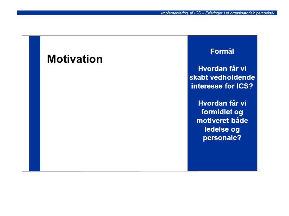 Motivation Formål Hvordan får vi skabt vedholdende interesse for ICS