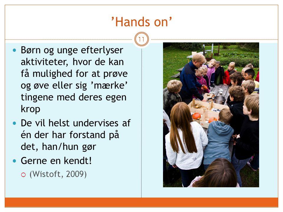 'Hands on' Børn og unge efterlyser aktiviteter, hvor de kan få mulighed for at prøve og øve eller sig 'mærke' tingene med deres egen krop.
