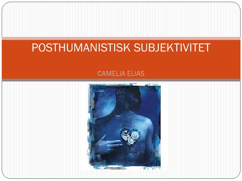 Posthumanistisk subjektivitet CAMELIA ELIAS