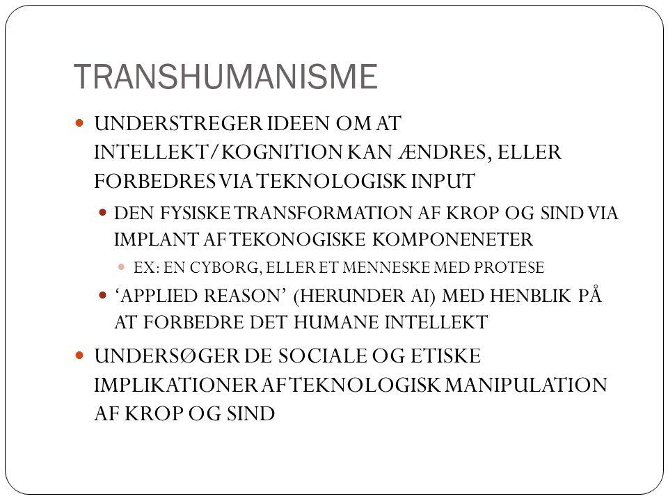 TRANSHUMANISME UNDERSTREGER IDEEN OM AT INTELLEKT/KOGNITION KAN ÆNDRES, ELLER FORBEDRES VIA TEKNOLOGISK INPUT.