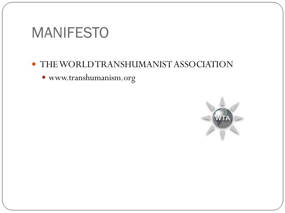 MANIFESTO The World Transhumanist Association www.transhumanism.org