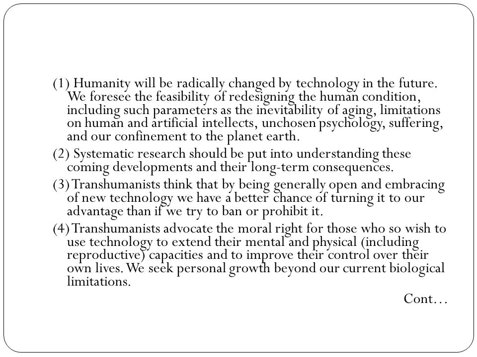 (1) Humanity will be radically changed by technology in the future