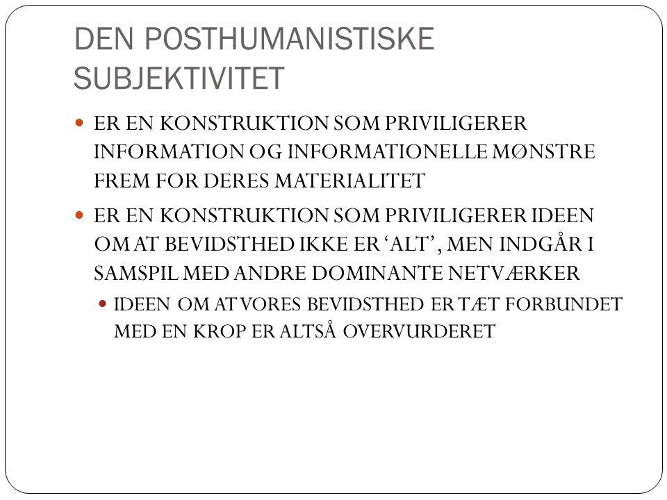 DEN POSTHUMANISTISKE SUBJEKTIVITET