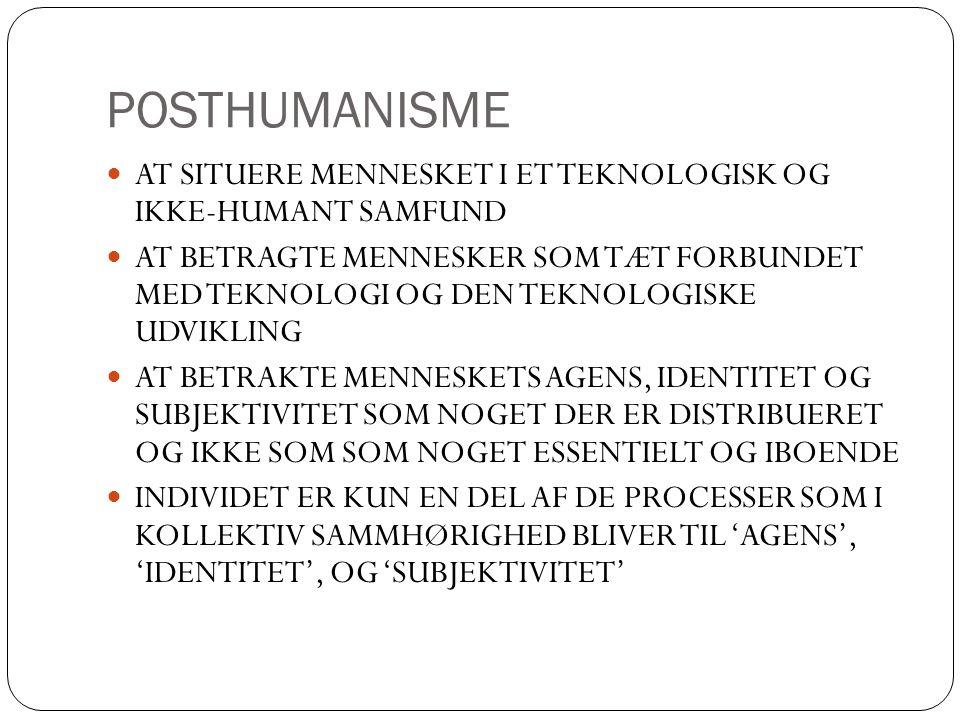 POSTHUMANISME at situere mennesket i et teknologisk og ikke-humant samfunD.