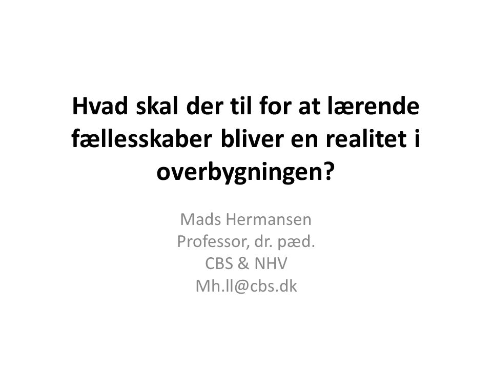 Mads Hermansen Professor, dr. pæd. CBS & NHV Mh.ll@cbs.dk