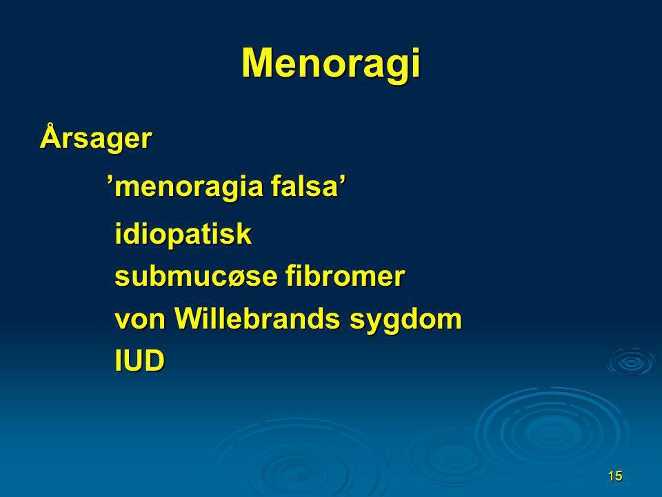 Menoragi Årsager 'menoragia falsa' idiopatisk submucøse fibromer