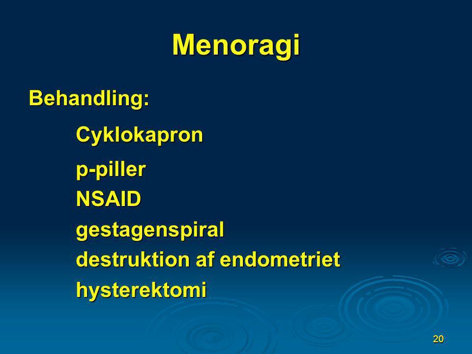 Menoragi Behandling: Cyklokapron p-piller NSAID gestagenspiral