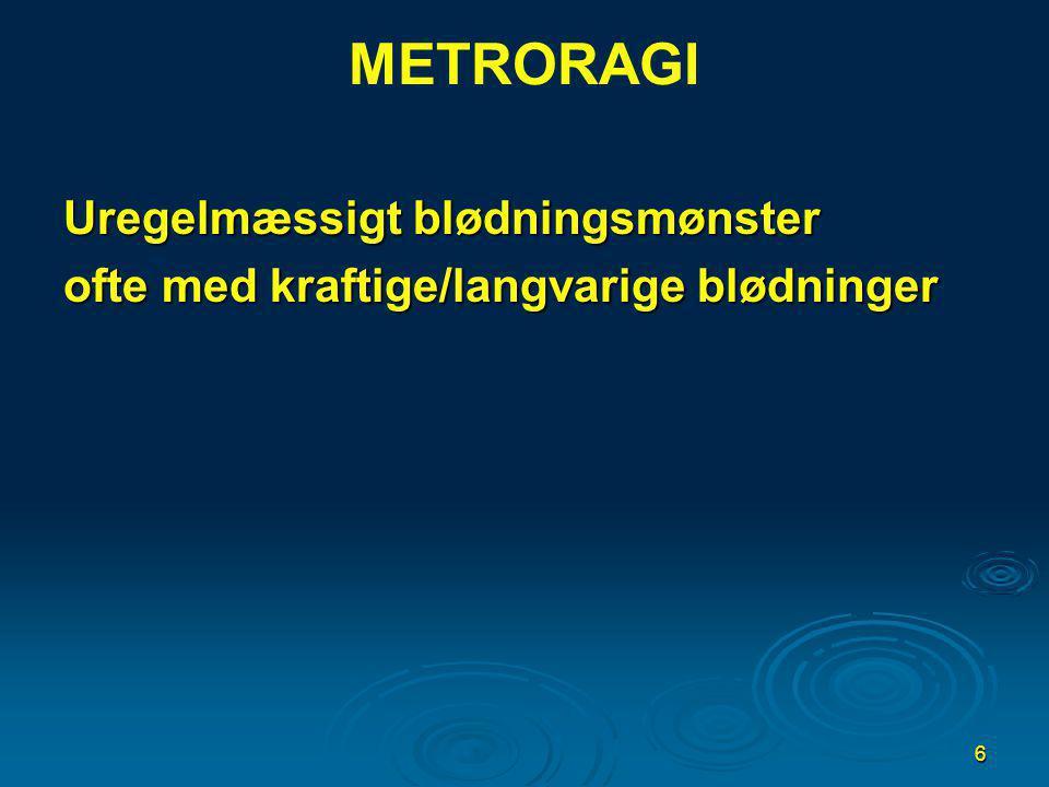 METRORAGI Uregelmæssigt blødningsmønster