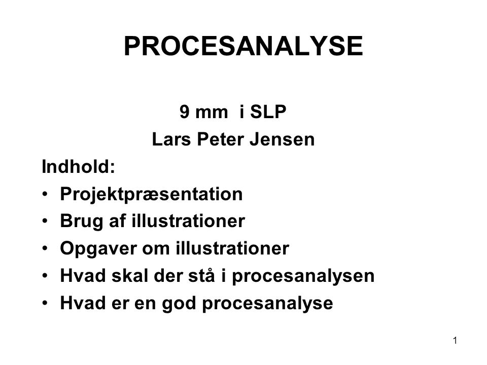 PROCESANALYSE 9 mm i SLP Lars Peter Jensen Indhold: