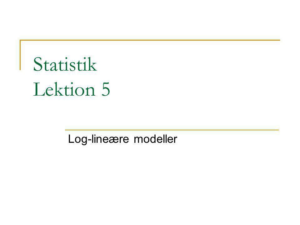 Statistik Lektion 5 Log-lineære modeller