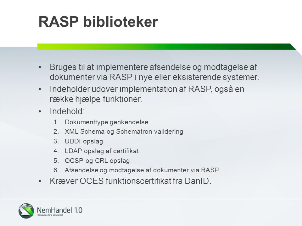 RASP biblioteker Bruges til at implementere afsendelse og modtagelse af dokumenter via RASP i nye eller eksisterende systemer.