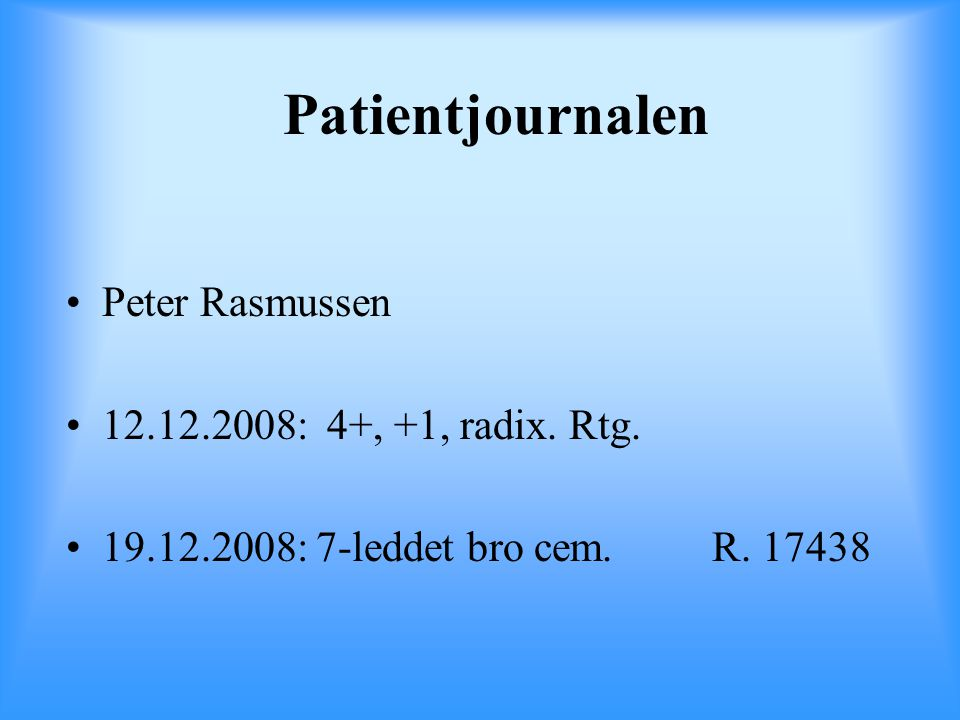 Patientjournalen Peter Rasmussen 12.12.2008: 4+, +1, radix. Rtg.