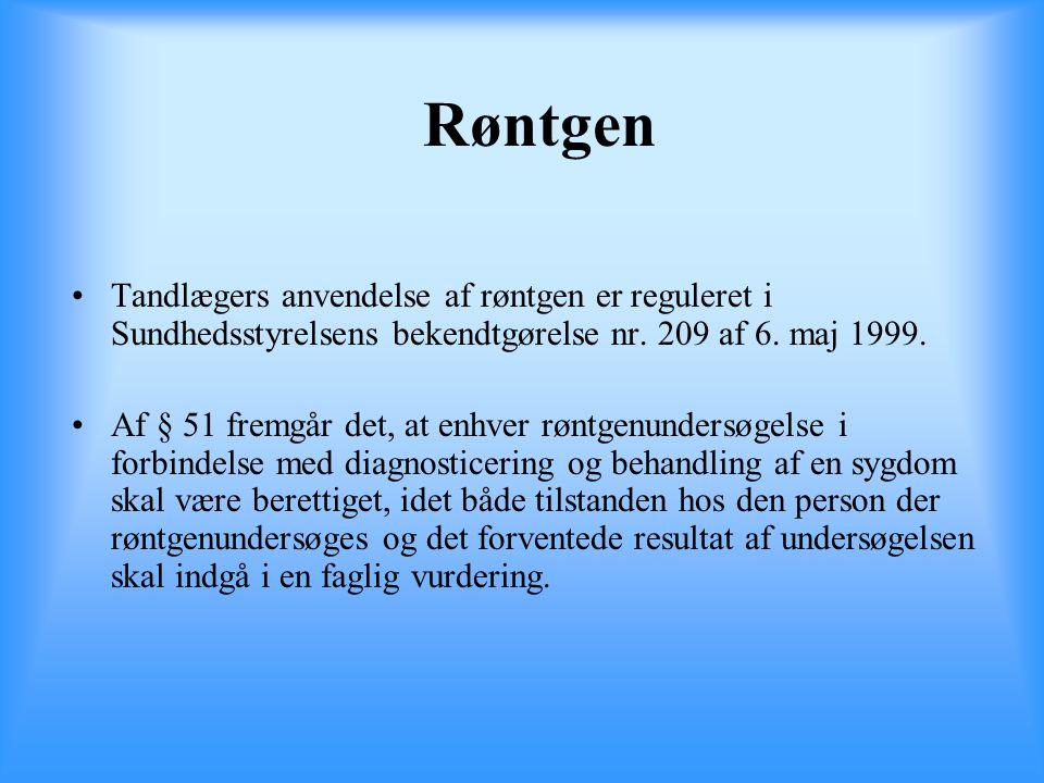 Røntgen Tandlægers anvendelse af røntgen er reguleret i Sundhedsstyrelsens bekendtgørelse nr. 209 af 6. maj 1999.