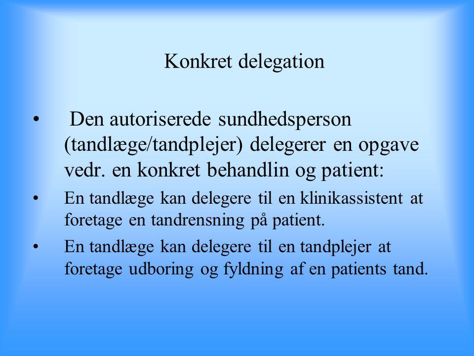 Konkret delegation Den autoriserede sundhedsperson (tandlæge/tandplejer) delegerer en opgave vedr. en konkret behandlin og patient:
