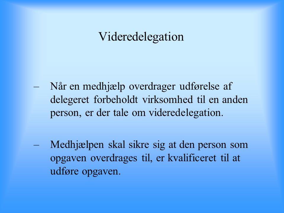 Videredelegation Når en medhjælp overdrager udførelse af delegeret forbeholdt virksomhed til en anden person, er der tale om videredelegation.