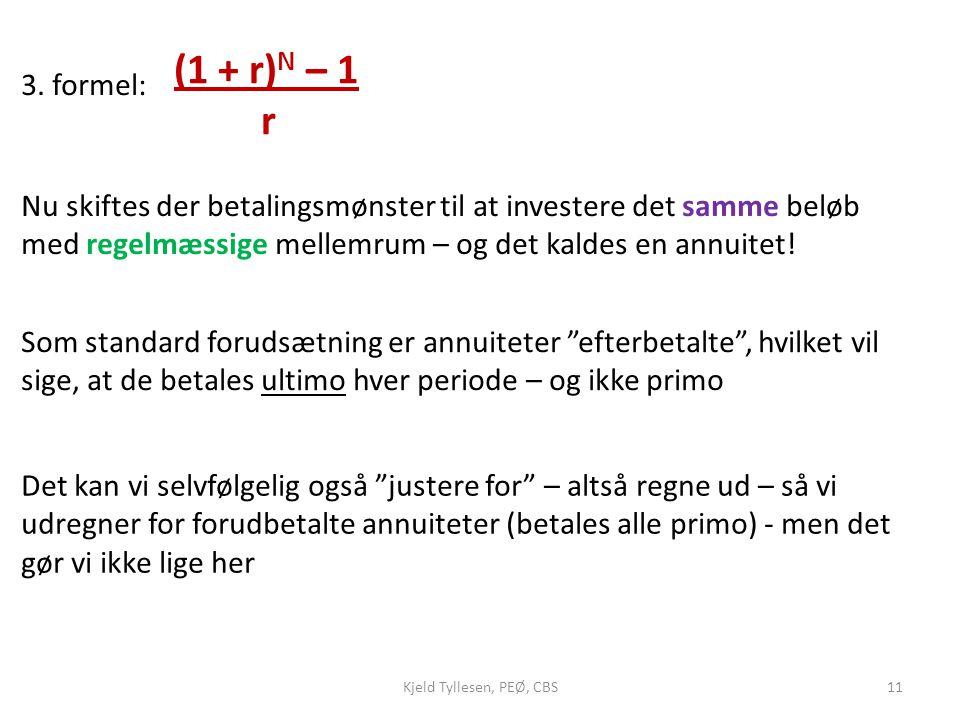 (1 + r)N – 1 r. 3. formel: Nu skiftes der betalingsmønster til at investere det samme beløb med regelmæssige mellemrum – og det kaldes en annuitet!
