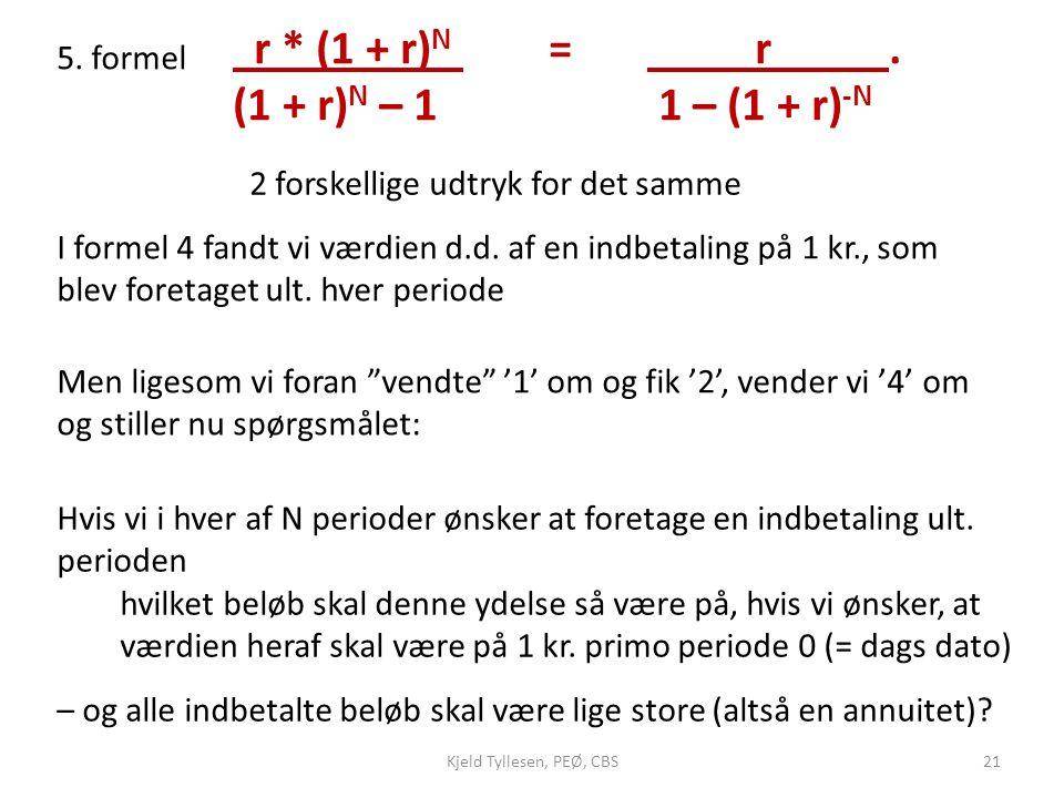 r * (1 + r)N = r . (1 + r)N – 1 1 – (1 + r)-N 5. formel