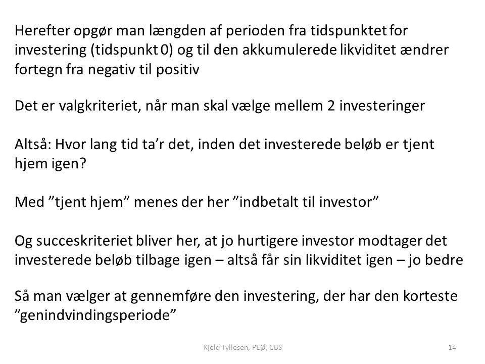 Det er valgkriteriet, når man skal vælge mellem 2 investeringer