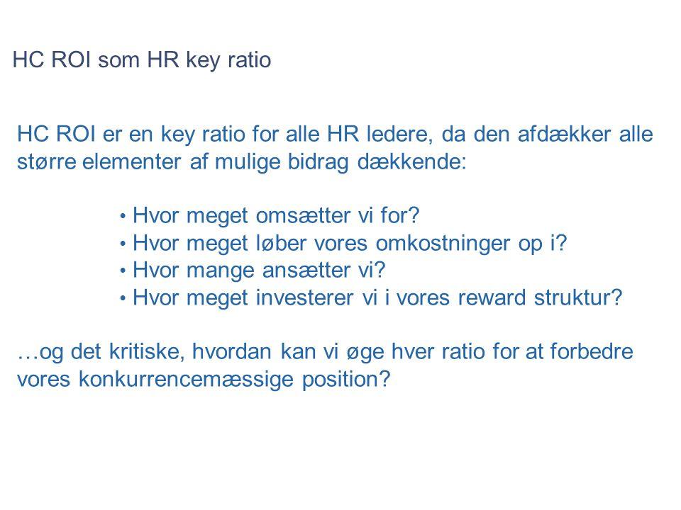 HC ROI som HR key ratio HC ROI er en key ratio for alle HR ledere, da den afdækker alle større elementer af mulige bidrag dækkende: