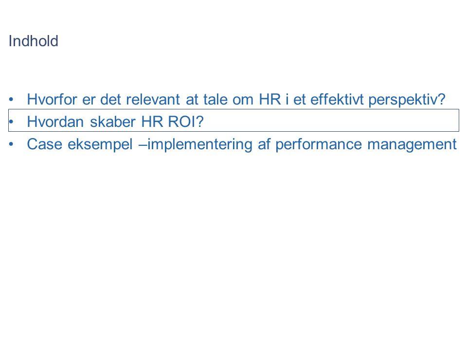 Indhold Hvorfor er det relevant at tale om HR i et effektivt perspektiv Hvordan skaber HR ROI