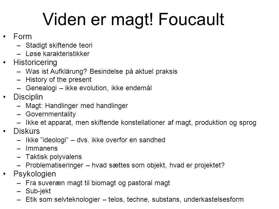 Viden er magt! Foucault Form Historicering Disciplin Diskurs
