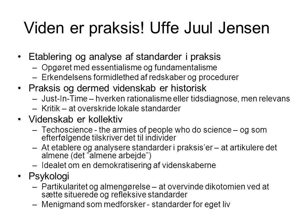 Viden er praksis! Uffe Juul Jensen
