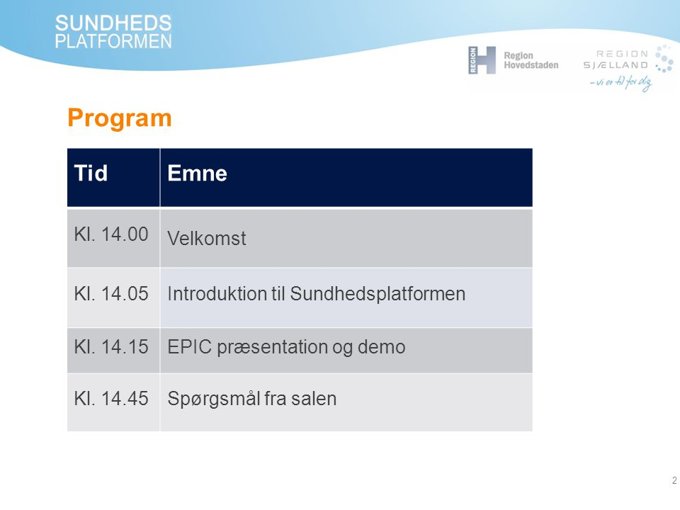 Program Tid Emne Kl. 14.00 Velkomst Kl. 14.05