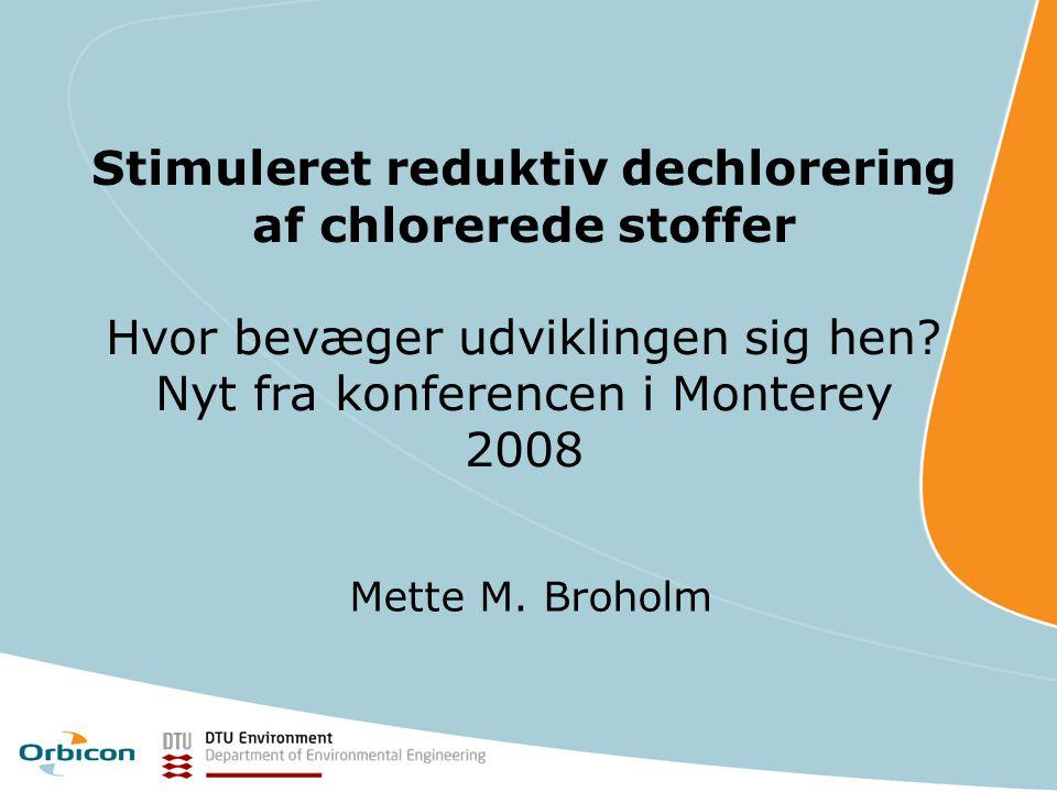 Stimuleret reduktiv dechlorering af chlorerede stoffer Hvor bevæger udviklingen sig hen Nyt fra konferencen i Monterey 2008