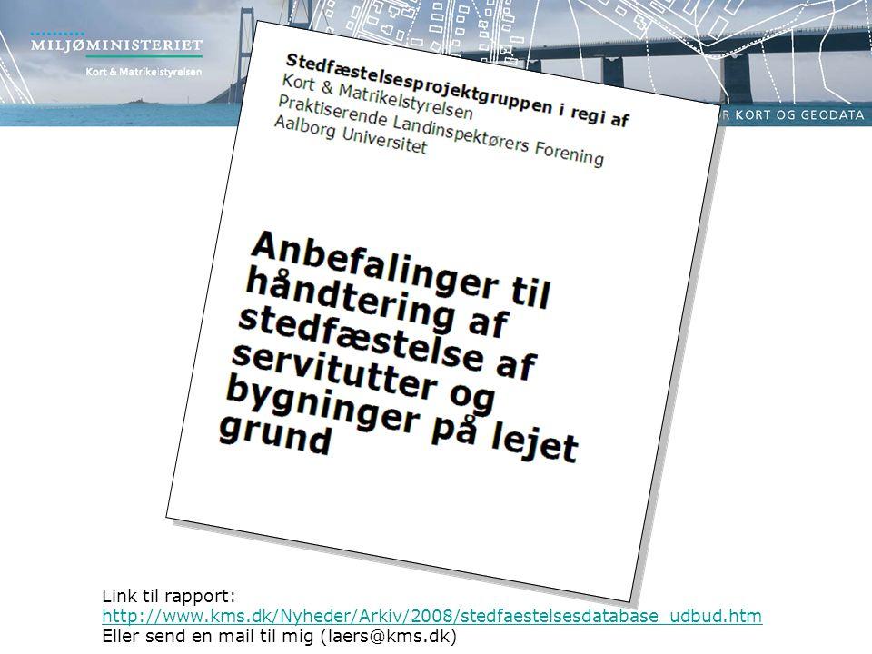 Link til rapport: http://www.kms.dk/Nyheder/Arkiv/2008/stedfaestelsesdatabase_udbud.htm.
