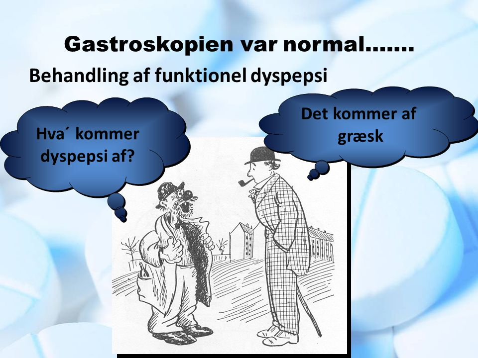 Gastroskopien var normal…….