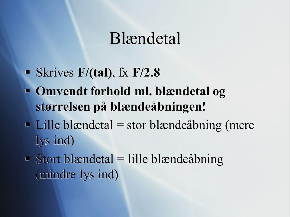 Blændetal Skrives F/(tal), fx F/2.8