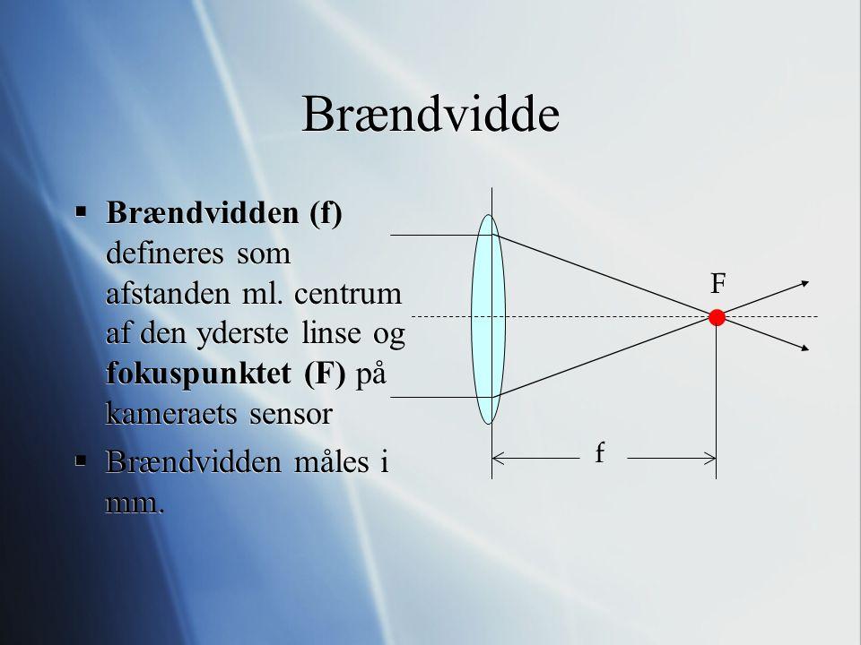 Brændvidde Brændvidden (f) defineres som afstanden ml. centrum af den yderste linse og fokuspunktet (F) på kameraets sensor.
