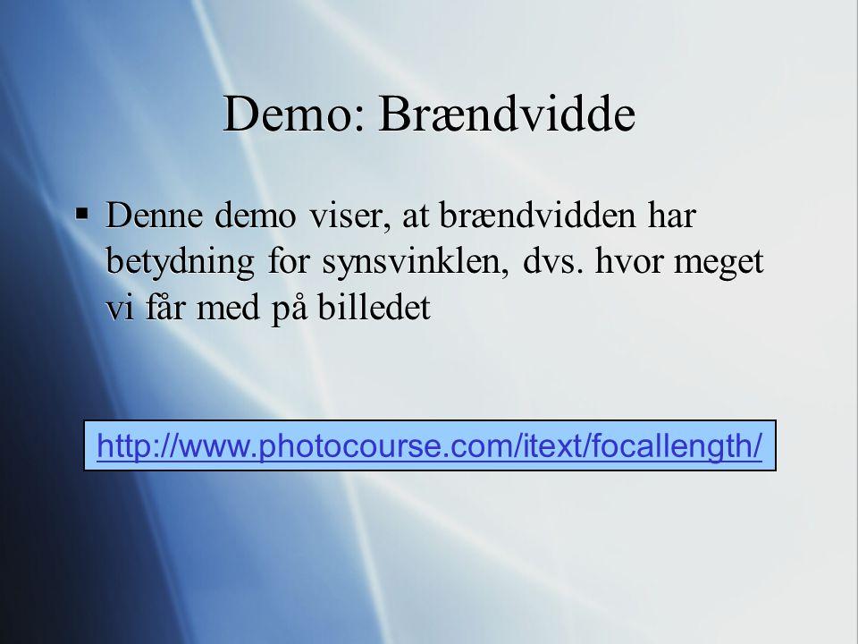Demo: Brændvidde Denne demo viser, at brændvidden har betydning for synsvinklen, dvs. hvor meget vi får med på billedet.