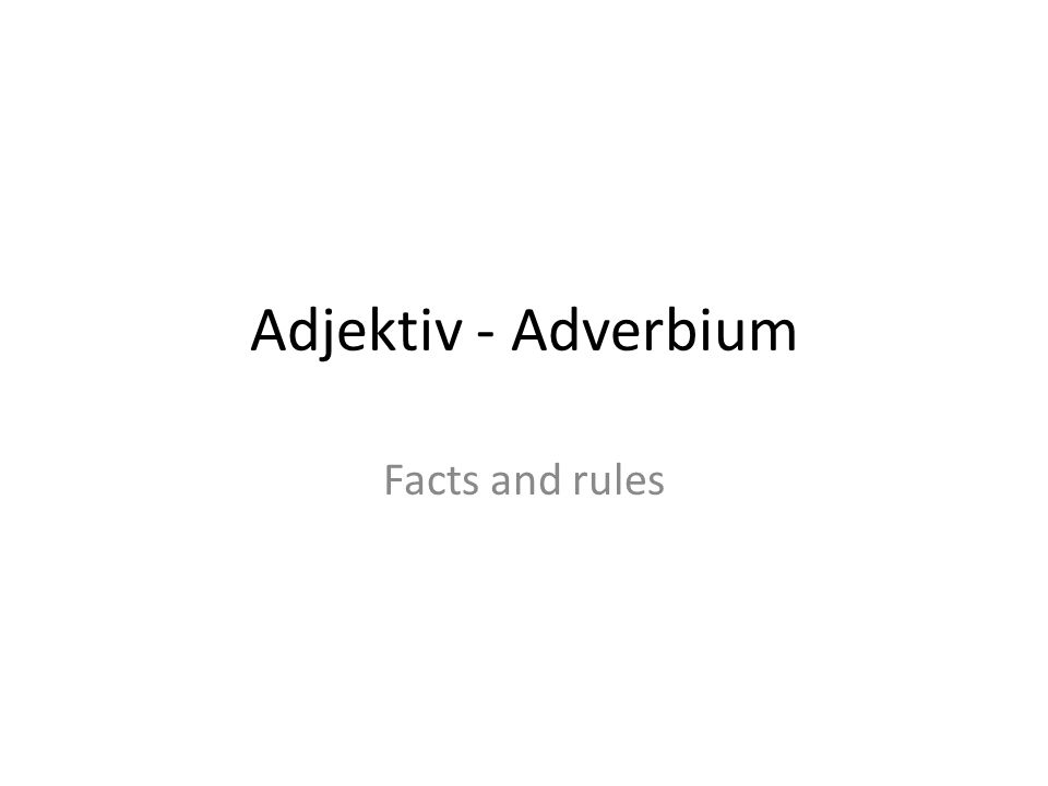 Adjektiv - Adverbium Facts and rules