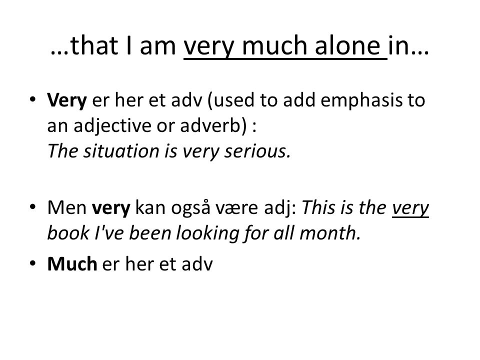 …that I am very much alone in…