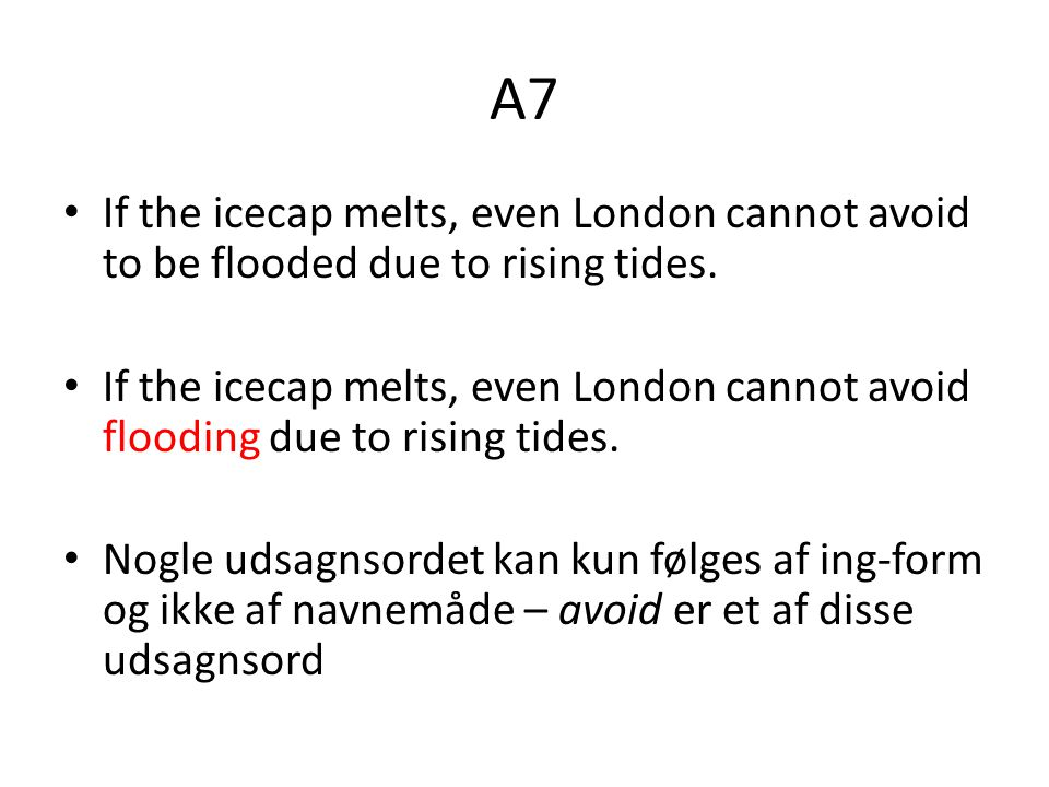 A7 If the icecap melts, even London cannot avoid to be flooded due to rising tides.