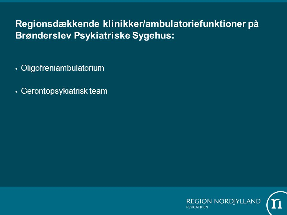 Regionsdækkende klinikker/ambulatoriefunktioner på Brønderslev Psykiatriske Sygehus: