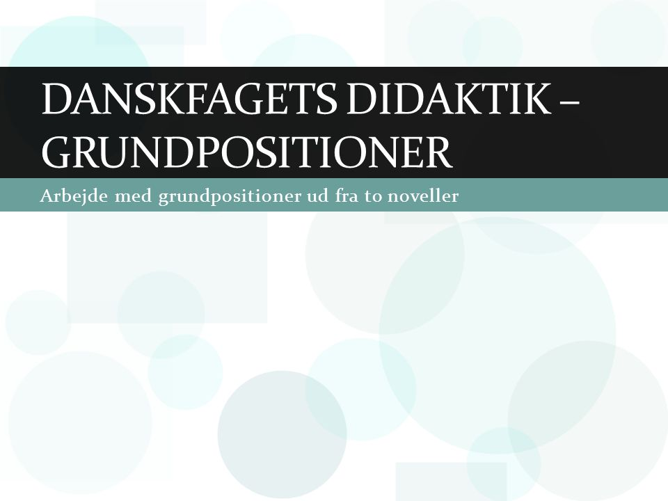 Danskfagets didaktik – grundpositioner