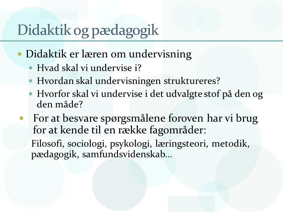 Didaktik og pædagogik Didaktik er læren om undervisning