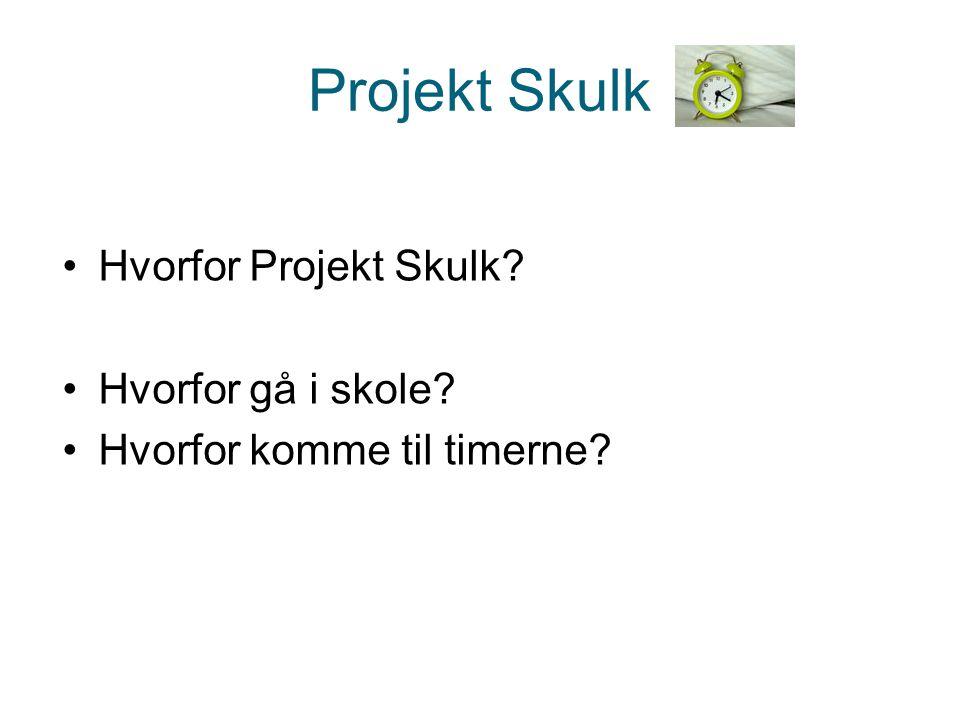 Projekt Skulk Hvorfor Projekt Skulk Hvorfor gå i skole